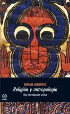 RELIGION Y ANTROPOLOGIA: UNA INTRODUCCION CRITICA