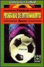 FUTBOL BASE: PROGRAMAS DE ENTRENAMIENTO: (10-11 AÑOS) (4ª ED.)