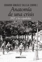 Anatomía de una crisis1917 y los españoles (Alianza Ensayo)