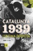 CATALUNYA 1939: L ULTIMA DERROTA