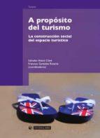 A PROPOSITO DEL TURISMO: LA CONSTRUCCION SOCIAL DEL ESPACIO TURIS TICO