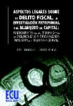 ASPECTOS LEGALES SOBRE EL DELITO FISCAL, LA INVESTIGACIÓN PATRIMONIAL Y EL BLANQUEO DE CAPITAL (EBOOK)