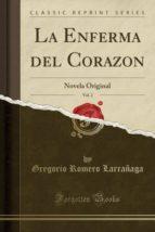 La Enferma del Corazon, Vol. 2: Novela Original (Classic Reprint)