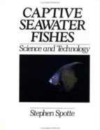 Captive Seawater Fishes: Science And Technology (Life Sciences)