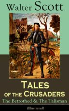 Tales of the Crusaders: The Betrothed & The Talisman (Illustrated): Historical Novels Set in the Time of Crusade Wars and King Richard the Lionheart, From ... and The Guy Mannering (English Edition)