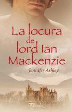 La locura de lord Ian Mackenzie (Mackenzies/McBrides nº 1)
