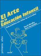 El arte de la Educación Infantil: Guía práctica con niños de 0 a 6 años (Primeros Años)
