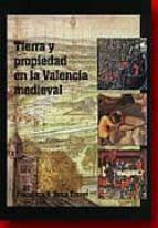 TIERRA Y PROPIEDAD EN LA VALENCIA MEDIEVAL