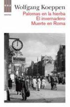 PALOMAS EN LA HIERBA; EL INVERNADERO; MUERTE EN ROMA