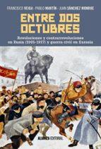 Entre dos octubres. Revoluciones y contrarrevoluciones en Rusia (1905-1917) y guerra en Eurasia (Alianza Ensayo)