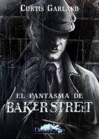 EL FANTASMA DE BAKER STREET. CURTIS GARLAND.