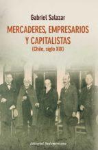 Mercaderes, empresarios y capitalistas: Chile, siglo XIX