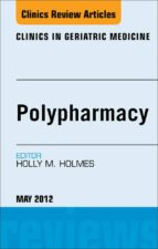 Polypharmacy, An Issue Of Clinics In Geriatric Medicine (The Clinics: Internal Medicine)