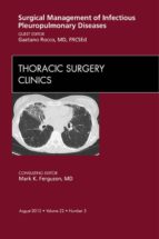 Surgical Management of Infectious Pleuropulmonary Diseases,  An Issue of Thoracic Surgery Clinics (The Clinics: Surgery)