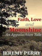 Faith, Love and Moonshine: An Appalachian Tale (English Edition)
