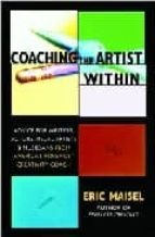 Coaching the Artist Within: Advice for Wrters, Actors, Visual Artists & Musicians from America