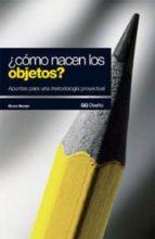 ¿Cómo nacen los objetos?: Apuntes para una metodología proyectual (GG Diseño)