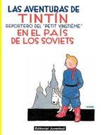 TINTIN EN EL PAIS DE LOS SOVIETS (EDICION EN RUSTICA) (COLECCION LAS AVENTURAS DE TINTIN)