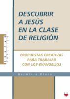 Descubrir a Jesús en la clase de Religión: Propuestas creativas para trabajar con los evangelios (Educar Práctico)