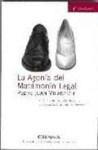 LA AGONIA DEL MATRIMONIO LEGAL: UNA INTRODUCCION A LOS ELEMENTOS CONCEPTUALES BASICOS DEL MATRIMONIO (5ª ED.)