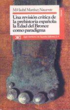UNA REVISION CRITICA DE LA PREHISTORIA ESPAÑOLA: EDAD DEL BRONCE. ..