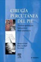 CIRUGIA PERCUTANEA DEL PIE: TECNICAS QUIRURGICAS, INDICACIONES, B ASES ANATOMICAS