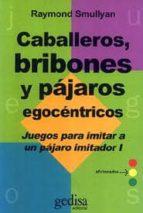 CABALLEROS, BRIBONES Y PAJAROS EGOCENTRICOS (T.1) (2ª ED.)