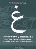 Nacionalismo Y Colonialismo En Marruecos 1945-1951 (Alfar Ixbilia)