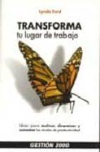 TRANSFORMA TU LUGAR DE TRABAJO: 52 PLANES ESTRATEGICOS PARA MOTIV AR, DINAMIZAR Y AUMENTAR LOS NIVELES DE PRODUCTIVIDAD