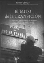 El mito de la transición: La crisis del franquismo y los orígenes de la democracia (1973-1977) (Contrastes)