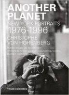Christophe Von Hohenberg Another Planet New York Portraits 1976-1996 /Anglais