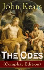 The Odes (Complete Edition): Ode on a Grecian Urn + Ode to a Nightingale + Ode to Apollo + Ode to Indolence + Ode to Psyche +  Ode to Fanny + Ode to Melancholy ... English Romantic poets (English Edition)