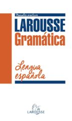 Gramática De La Lengua Española (Larousse - Lengua Española - Manuales Prácticos)