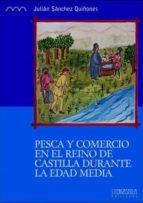 Pesca y comercio en el Reino de Castilla durante la Edad Media: Los valles del Guadiana, Júcar y Tajo (siglos XII - XVI) (Serie Histórica)