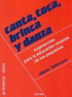 CANTA, TOCA, BRINCA Y DANZA: SUGERENCIAS PARA LA EDUCACION MUSICA L DE LOS PEQUEÑOS (2ª ED.)