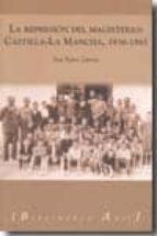 LA REPRESION DEL MAGISTERIO: CASTILLA LA MANCHA, 1936-1945 (INCLU YE CD-ROM)
