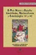EL PAIS VASCO Y ESPAÑA: IDENTIDADES, NACIONALISMOS Y ESTADO (SIGL OS XIX Y XX)