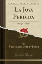 La Joya Perdida: Diálogo en Prosa (Classic Reprint)