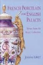 French Porcelain for English Palaces: Sèvres from the Royal Collection: Savres from the Royal Collection