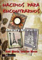 NACIMOS PARA ENCONTRARNOS -Amarse y Mirarse III