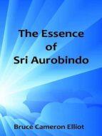 THE ESSENCE OF SRI AUROBINDO (EBOOK)