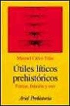 UTILES LITICOS PREHISTORICOS: FORMA, FUNCION Y USO