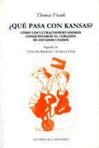 ¿Qué Pasa Con Kansas?: Cómo Los Ultraconservadores Conquistaron El Corazón De Estados Unidos (Acuarela & A. Machado Nº 26)