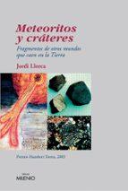 METEORITOS Y CRATERES: FRAGMENTOS DE OTROS MUNDOS QUE CAEN EN LA TIERRA