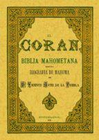 EL CORAN O LA BIBLIA MAHOMETANA (REPROD. FACSIMIL DE LA ED. DE: B ARCELONA : JUAN ALEU, 1872)