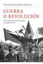 Guerra o revolución: El Partido Comunista de España en la guerra civil (Contrastes)