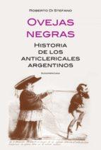 Ovejas negras: Historia de los anticlericales argentinos