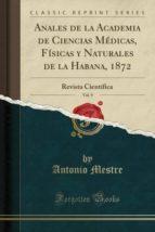 Anales de la Academia de Ciencias Médicas, Físicas y Naturales de la Habana, 1872, Vol. 9: Revista Científica (Classic Reprint)