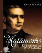 MATAMOROS, EL RESPLANDOR DE LA BATALLA (EBOOK)