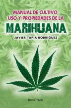 Manual de cultivo, uso y propiedades de la marihuana